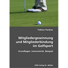 Mitgliedergewinnung und Mitgliederbindung im Golfsport: Grundlagen, Instrumente, Beispiel