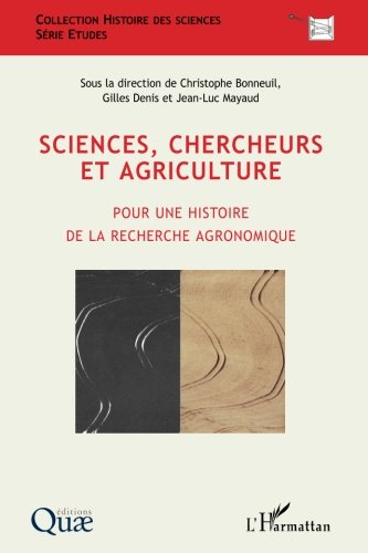 Sciences, chercheurs et agriculture: Pour une histoire de la recherche agronomique par Christophe Bonneuil