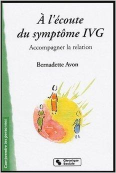 A l'écoute du symptôme IVG : Accompagner la relation de Bernadette Avon ( 1 septembre 2004 )
