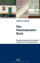 Das Hausreparatur-Buch: Bauleistungen der Handwerker vorbereiten und organisieren