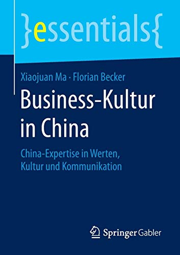 Business-Kultur in China: China-Expertise in Werten, Kultur und Kommunikation (essentials)