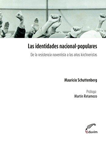 Las identidades nacional populares. De la resistencia noventista a los años kirchernistas (Poliedros) por Mauricio Schuttenberg