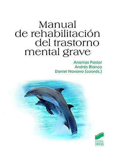 Manual de rehabilitación del trastorno mental grave (Psicología. Manuales prácticos nº 8) de