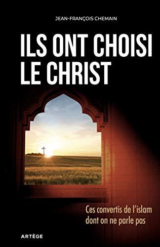 Ils ont choisi le Christ: Ces convertis de l'Islam dont on ne parle pas par  Jean-François Chemain
