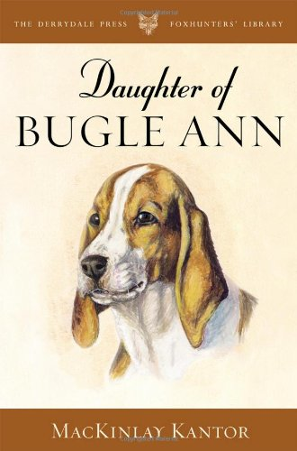 Daughter of Bugle Ann (The Derrydale Press Foxhunters' Library) por Mackinlay Kantor