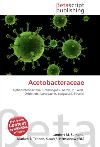 Acetobacteraceae: Alphaproteobacteria, Gramnegativ, Aerob, PH-Wert, Oxidation, Acetobacter, Essigsäure, Ethanol
