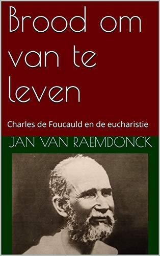 Brood om van te leven: Charles de Foucauld en de eucharistie (Dutch Edition)