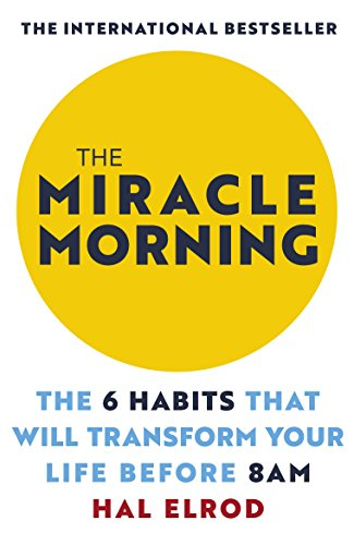 The Miracle Morning: The 6 Habits That Will Transform Your Life Before 8AM: Change your life with one of the world's highest rated self help books