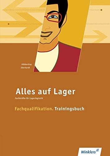 Alles auf Lager / Fachlageristen - Fachkräfte für Lagerlogistik: Alles auf Lager: Fachqualifikation - Trainingsbuch: Arbeitsbuch