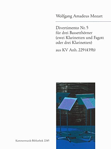 Divertimento Nr. 5 KV Anh. 229 für 3 Bassetthörner (2 Klarinetten, Fagott od. 3 Klarinette ) (KM 2245)
