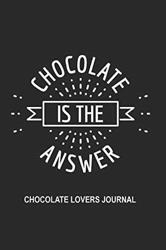 Chocolate Is The Answer: Chocolate Lovers Journal