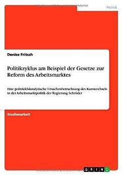 Politikzyklus am Beispiel der Gesetze zur Reform des Arbeitsmarktes de [Fritsch, Denise]