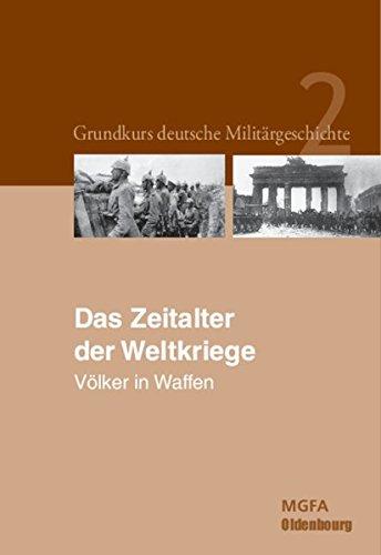 Grundkurs deutsche Militärgeschichte: Das Zeitalter der Weltkriege: Völker in Waffen.