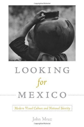 Looking for Mexico: Modern Visual Culture and National Identity by John Mraz (2009-06-15)