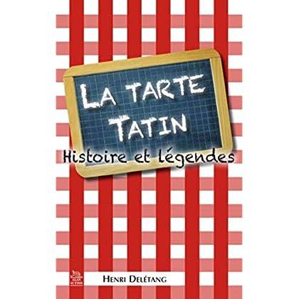 Tarte Tatin (La) - Histoire et légendes