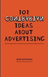 101 Contrarian Ideas About Advertising by Bob Hoffman (2012-04-04)