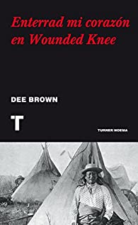 Enterrad mi corazón en Wounded Knee par Dee Brown