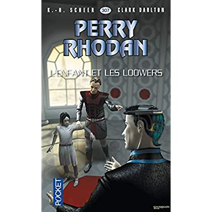 Perry Rhodan n°307 - L'Enfant et les Loowers (2)