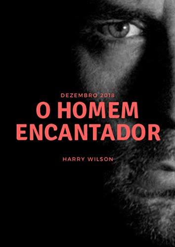 O Homem Encantador: Como se tornar altamente sedutor, encantador e magnético! (Portuguese Edition)