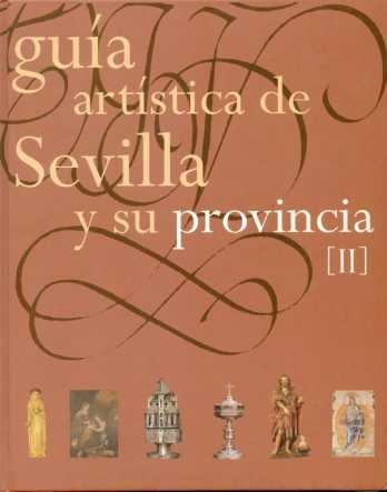 Guía Artística de Sevilla y su Provincia. Tomo II (ARTE)