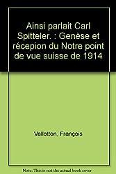 Ainsi parlait Carl Spitteler. : Genèse et récepion du Notre point de vue suisse de 1914