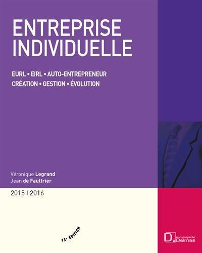 Entreprise individuelle : EURL, EIRL, auto-entrepreneur, création, gestion, évolution