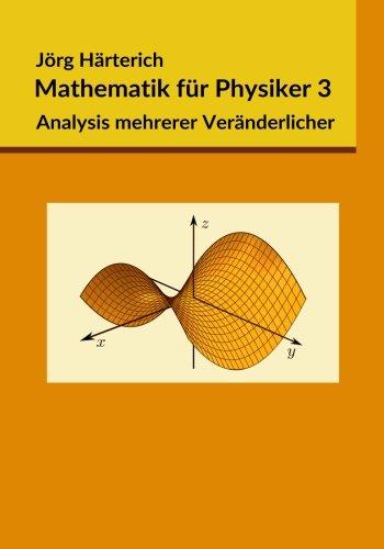 Mathematik für Physiker 3: Mehrdimensionale Differential- und Integralrechnung