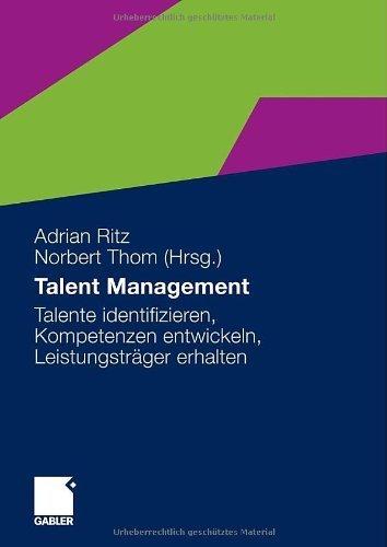 Talent Management: Talente identifizieren, Kompetenzen entwickeln, Leistungsträger erhalten