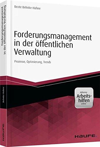 Forderungsmanagement in der öffentlichen Verwaltung - inkl. Arbeitshilfen online: Prozesse, Optimierung, Trends (Haufe Fachbuch)
