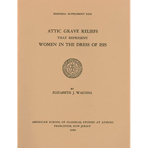 Attic Grave Reliefs That Represent Women in the Dress of Isis