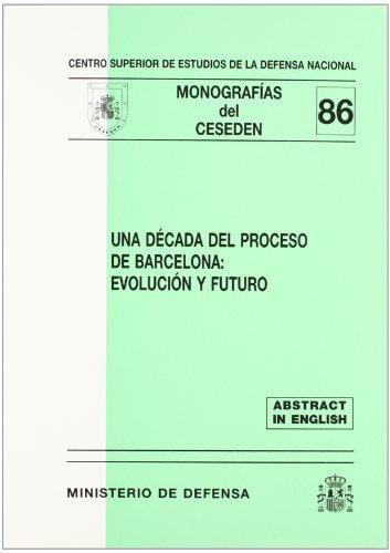 Una década del proceso de Barcelona: evolución y futuro (Monografías del CESEDEN)
