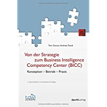 Von der Strategie zum Business Intelligence Competency Center (BICC): Konzeption - Betrieb - Praxis (Edition TDWI)