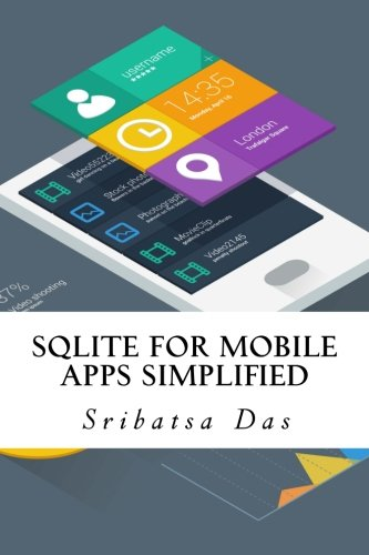 SQLite for Mobile Apps Simplified: Step by step details to create and access database from Android, BlackBerry and iPhone Apps Iphone Blackberry