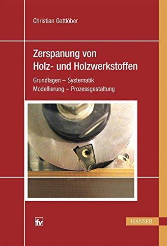 Zerspanung von Holz und Holzwerkstoffen: Grundlagen – Systematik – Modellierung – Prozessgestaltung (Papier-modellierung)