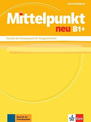 Mittelpunkt / Lehrerhandbuch B1+: Deutsch als Fremdsprache für Fortgeschrittene por Collectif