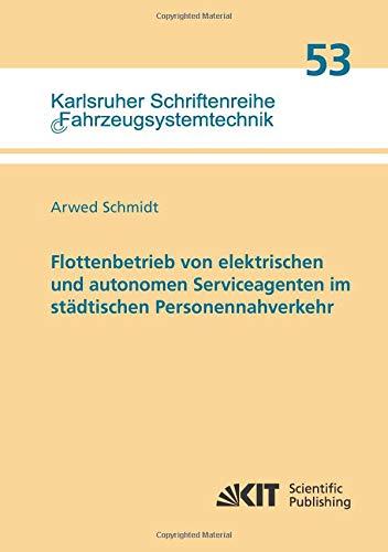 Flottenbetrieb von elektrischen und autonomen Serviceagenten im staedtischen Personennahverkehr (Karlsruher Schriftenreihe Fahrzeugsystemtechnik)