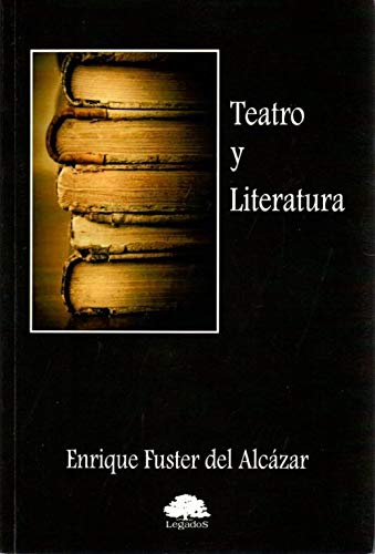 Teatro y literatura (Estudios) por Enrique Fuster del Alcázar