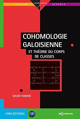Cohomologie galoisienne et théorie du corps de classes / David Harari.- Les Ulis ; Paris : EDP sciences : CNRS éditions , cop. 2017 (01-Péronnas : Impr. SEPEC numérique)
