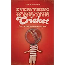 Everything You Ever Wanted to Know About Cricket But Were too Afraid to Ask (Everything You Ever Wantd/Know)