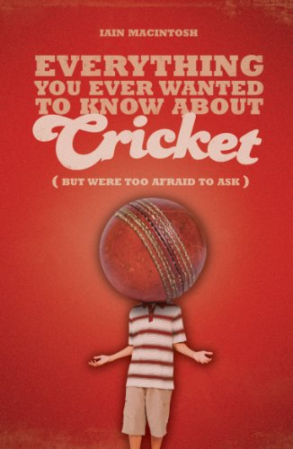 Everything You Ever Wanted to Know About Cricket But Were too Afraid to Ask (Everything You Ever Wantd/Know) (English Edition) por Iain Macintosh