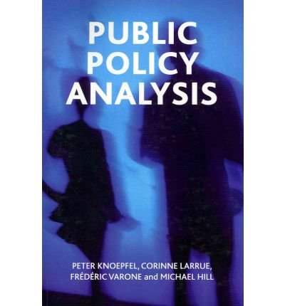 [(Public Policy Analysis)] [ By (author) Peter Knoepfel, By (author) Corinne Larrue, By (author) Michael Hill ] [March, 2011]