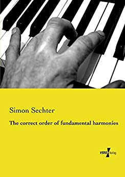The correct order of fundamental harmonies (English Edition) par [Sechter, Simon]