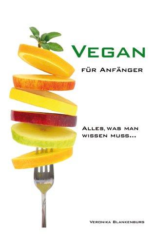 Vegan für Anfänger: Alles, was man wissen muss