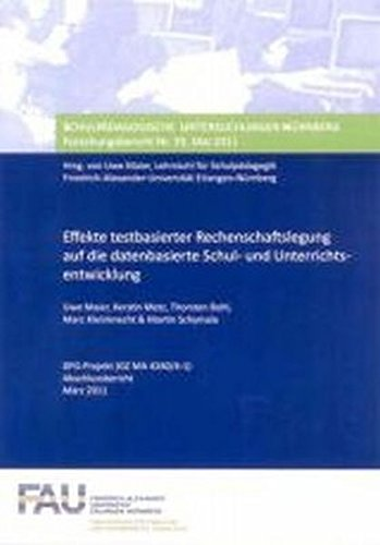 Effekte testbasierter Rechenschaftslegung auf die datenbasierte Schul- und Unterrichtsentwicklung: Forschungsbericht Nr. 39 DFG-Projekt (GZ MA Schulpädagogische Untersuchungen Nürnberg)