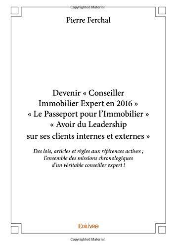 Devenir « Conseiller Immobilier Expert en 2016 » « Le Passeport pour l'Immobilier » « Avoir du Leadership sur ses clients internes et externes » par Pierre Ferchal