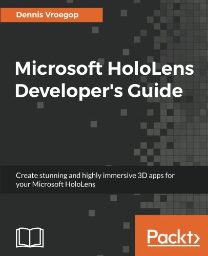 Microsoft HoloLens Developer's Guide: A Complete Guide to HoloLens Application Development