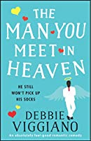 The Man You Meet in Heaven: An absolutely feel good romantic comedy (English Edition)