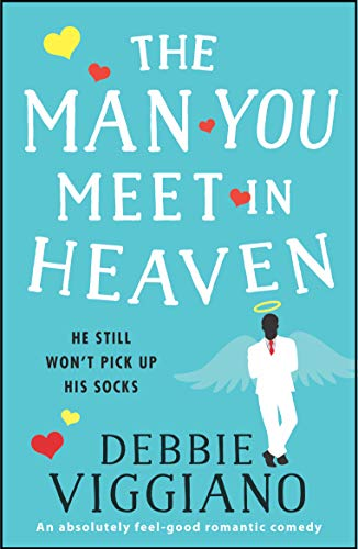The Man You Meet in Heaven: An absolutely feel good romantic comedy by [Viggiano, Debbie]