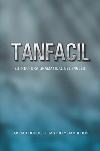 Tanfacil: Estructura Gramatical Del Inglés por Oscar Rodolfo Castro