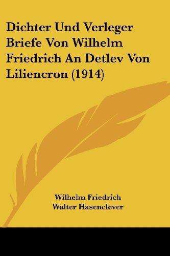 Dichter Und Verleger Briefe Von Wilhelm Friedrich an Detlev Von Liliencron (1914)